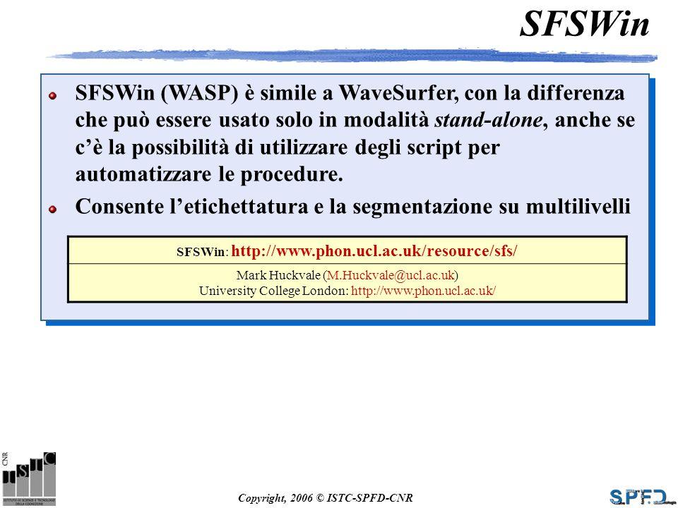 Copyright, 2006 © ISTC-SPFD-CNR SFSWin SFSWin (WASP) è simile a WaveSurfer, con la differenza che può essere usato solo in modalità stand-alone, anche