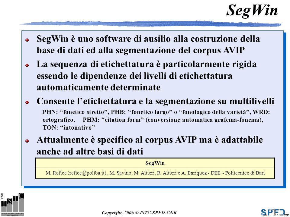 Copyright, 2006 © ISTC-SPFD-CNR SegWin SegWin è uno software di ausilio alla costruzione della base di dati ed alla segmentazione del corpus AVIP La s