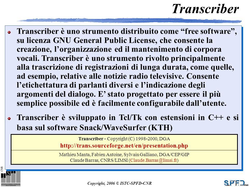 Copyright, 2006 © ISTC-SPFD-CNR Transcriber è uno strumento distribuito come free software, su licenza GNU General Public License, che consente la cre