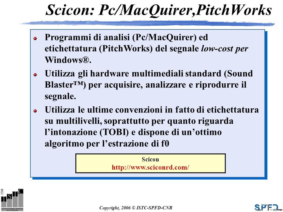 Copyright, 2006 © ISTC-SPFD-CNR Scicon: Pc/MacQuirer,PitchWorks Programmi di analisi (Pc/MacQuirer) ed etichettatura (PitchWorks) del segnale low-cost