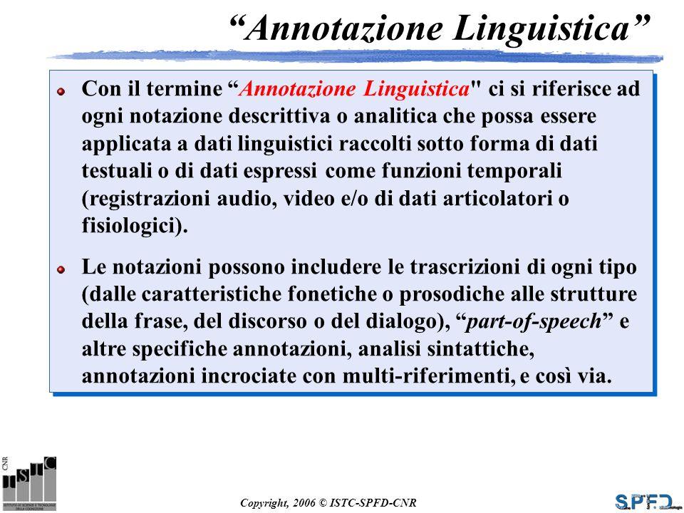 Copyright, 2006 © ISTC-SPFD-CNR Con il termine Annotazione Linguistica