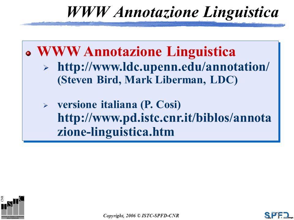 Copyright, 2006 © ISTC-SPFD-CNR WWW Annotazione Linguistica http://www.ldc.upenn.edu/annotation/ (Steven Bird, Mark Liberman, LDC) versione italiana (