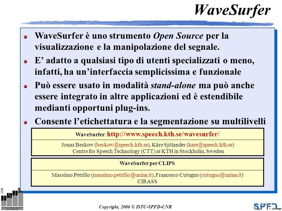 Copyright, 2006 © ISTC-SPFD-CNR WaveSurfer è uno strumento Open Source per la visualizzazione e la manipolazione del segnale. E adatto a qualsiasi tip