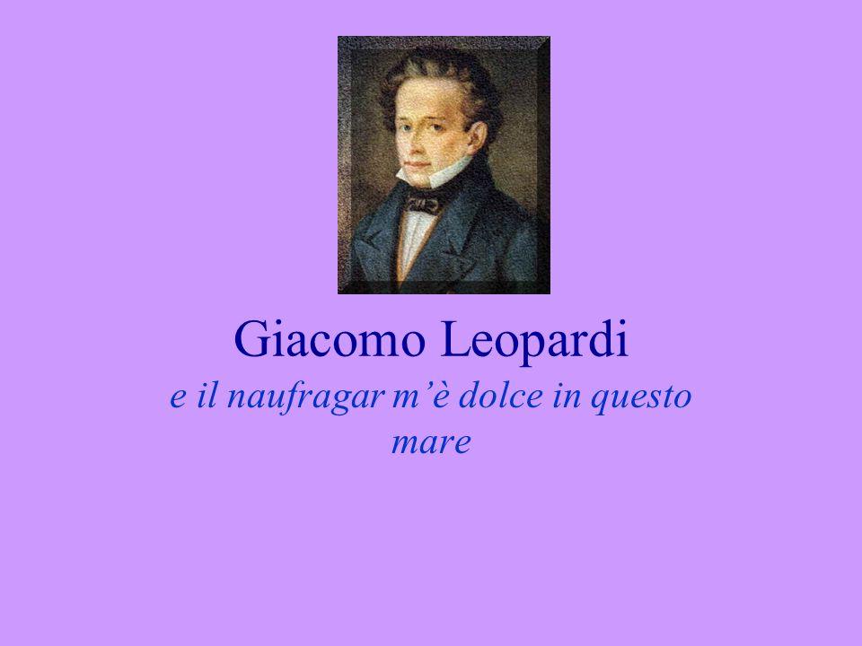 Giacomo Leopardi e il naufragar mè dolce in questo mare