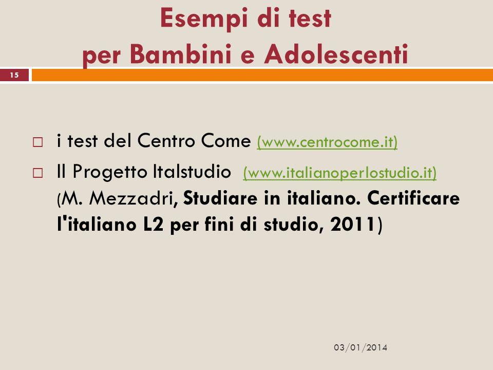 03/01/2014 15 Esempi di test per Bambini e Adolescenti i test del Centro Come (www.centrocome.it) (www.centrocome.it) Il Progetto Italstudio (www.ital