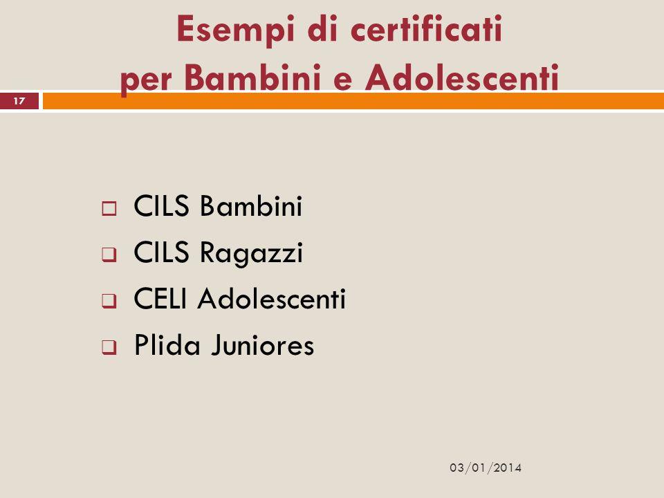 Esempi di certificati per Bambini e Adolescenti CILS Bambini CILS Ragazzi CELI Adolescenti Plida Juniores 17 03/01/2014