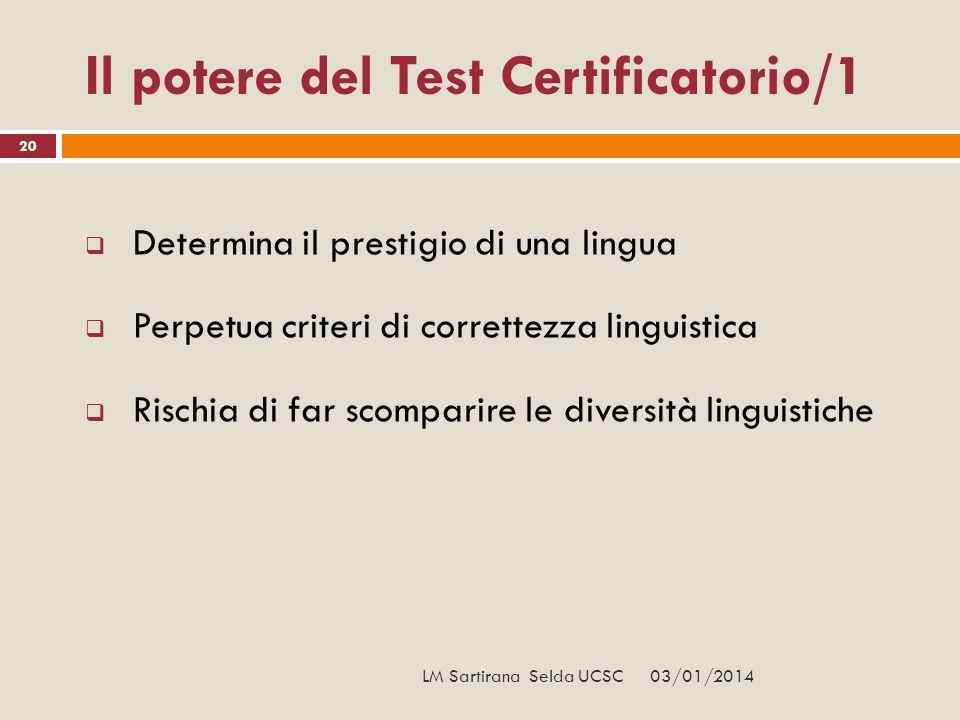 03/01/2014 20 Il potere del Test Certificatorio/1 Determina il prestigio di una lingua Perpetua criteri di correttezza linguistica Rischia di far scom