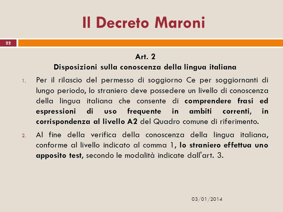 Il Decreto Maroni Art. 2 Disposizioni sulla conoscenza della lingua italiana 1. Per il rilascio del permesso di soggiorno Ce per soggiornanti di lungo