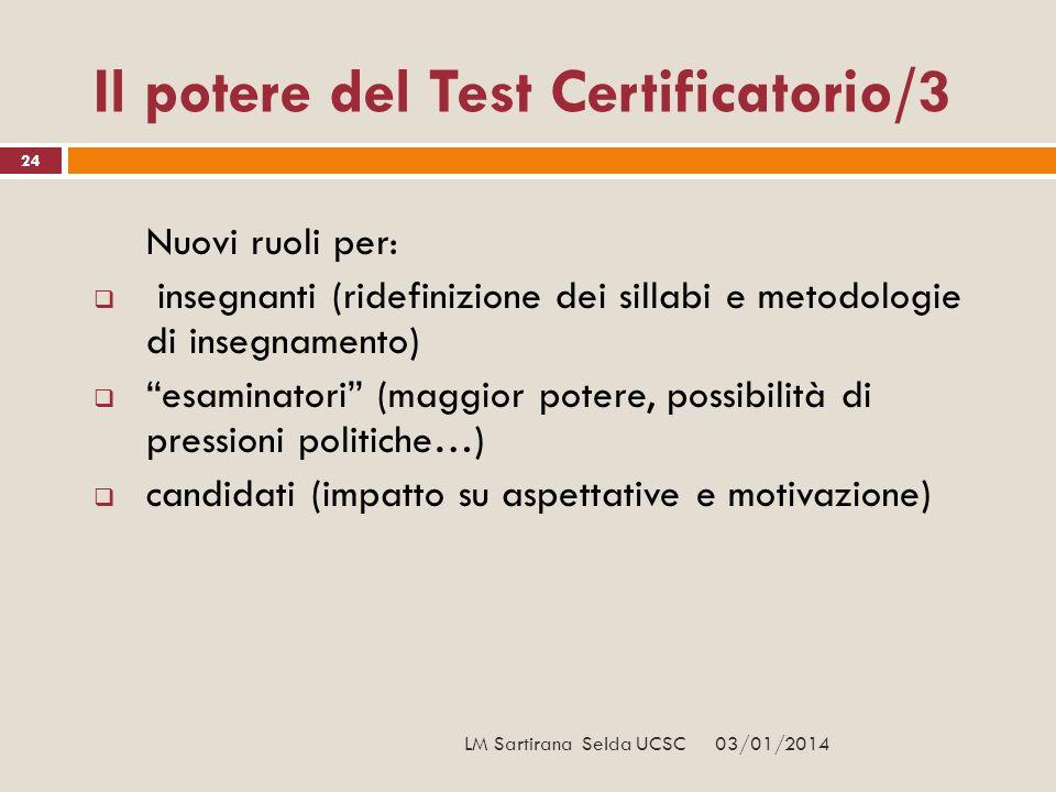 24 Il potere del Test Certificatorio/3 Nuovi ruoli per: insegnanti (ridefinizione dei sillabi e metodologie di insegnamento) esaminatori (maggior pote
