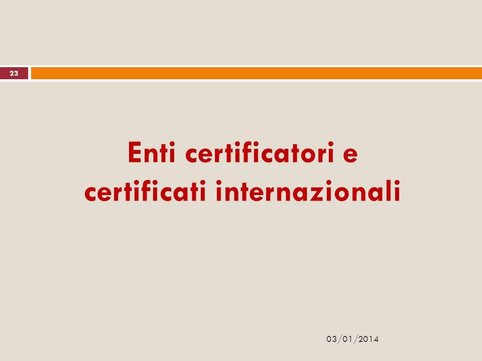 03/01/2014 Enti certificatori e certificati internazionali 23