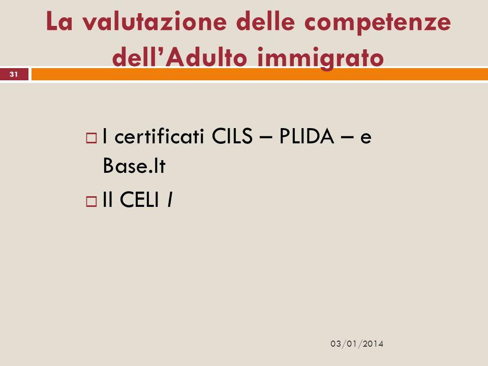 La valutazione delle competenze dellAdulto immigrato I certificati CILS – PLIDA – e Base.It Il CELI I 31 03/01/2014