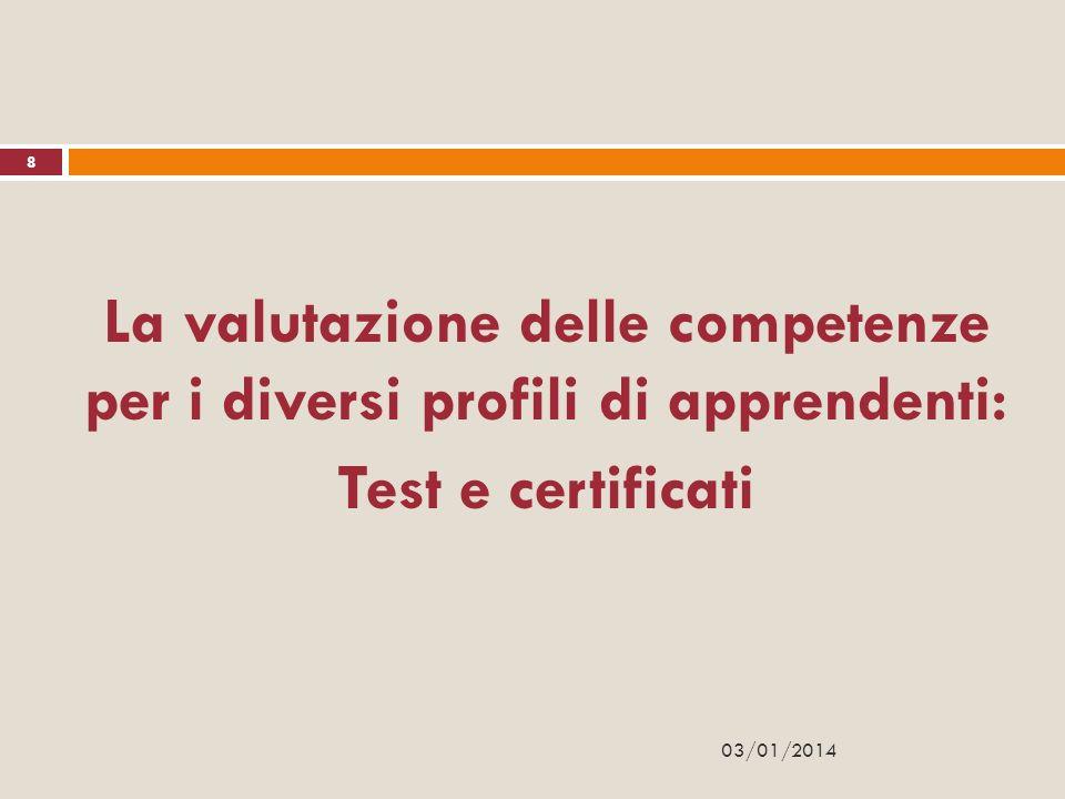 La valutazione delle competenze per i diversi profili di apprendenti: Test e certificati 8 03/01/2014