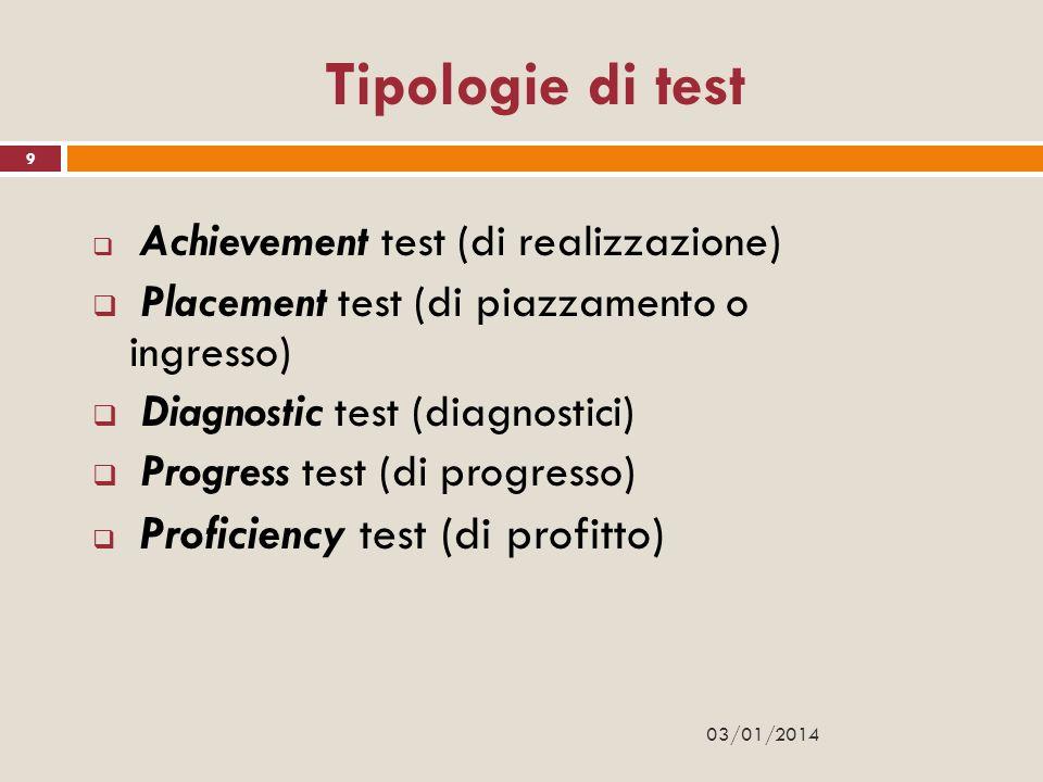 9 Tipologie di test Achievement test (di realizzazione) Placement test (di piazzamento o ingresso) Diagnostic test (diagnostici) Progress test (di pro