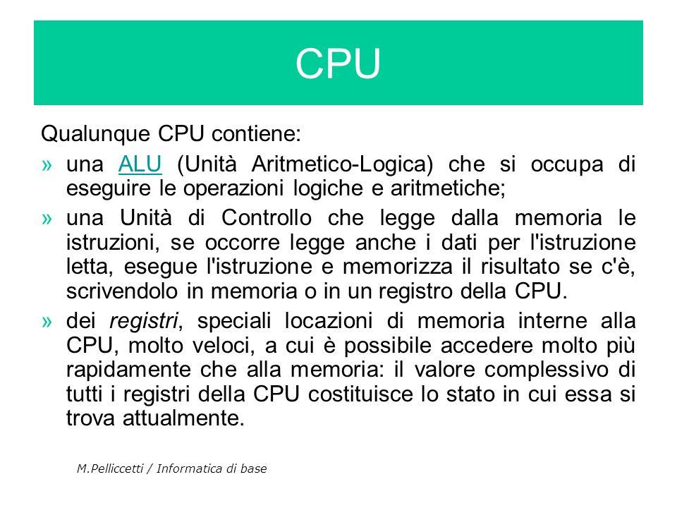 Qualunque CPU contiene: »una ALU (Unità Aritmetico-Logica) che si occupa di eseguire le operazioni logiche e aritmetiche;ALU »una Unità di Controllo c