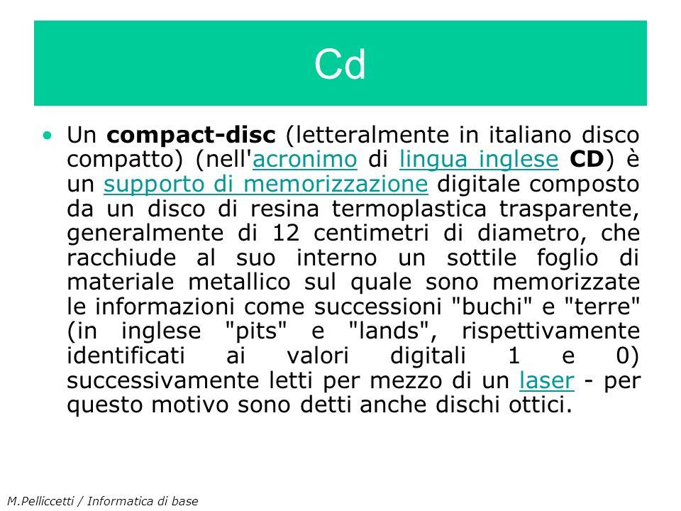 Un compact-disc (letteralmente in italiano disco compatto) (nell'acronimo di lingua inglese CD) è un supporto di memorizzazione digitale composto da u