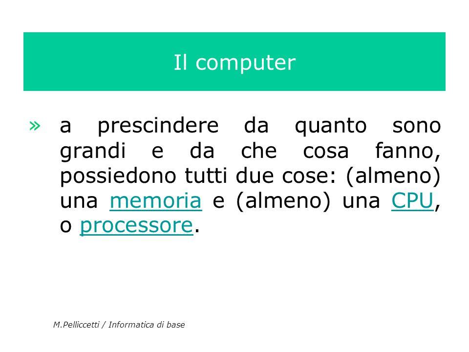 Il computer »a prescindere da quanto sono grandi e da che cosa fanno, possiedono tutti due cose: (almeno) una memoria e (almeno) una CPU, o processore