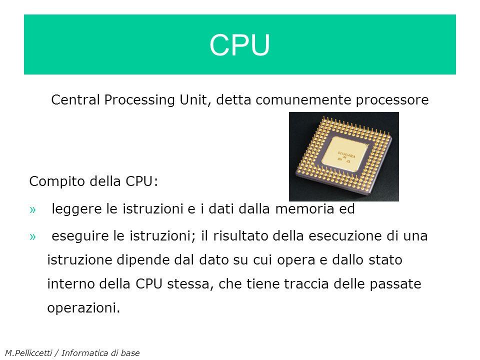 CPU Central Processing Unit, detta comunemente processore Compito della CPU: » leggere le istruzioni e i dati dalla memoria ed » eseguire le istruzion