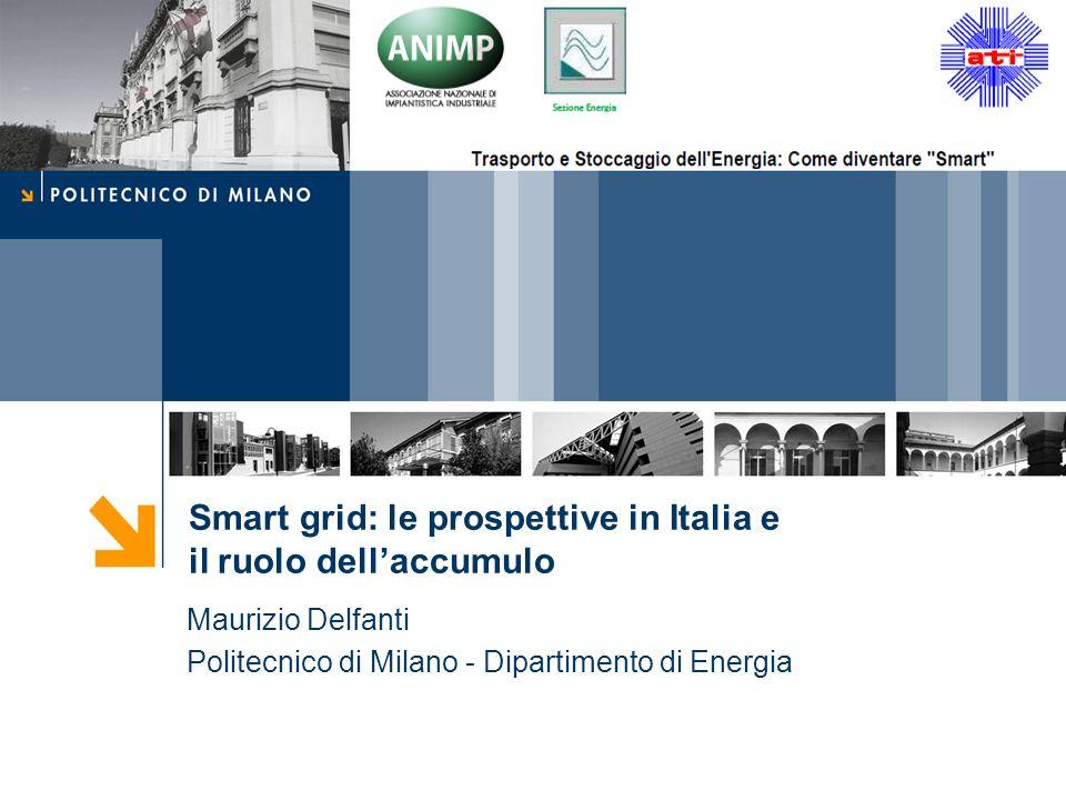 Smart grid: le prospettive in Italia e il ruolo dellaccumulo Maurizio Delfanti Politecnico di Milano - Dipartimento di Energia