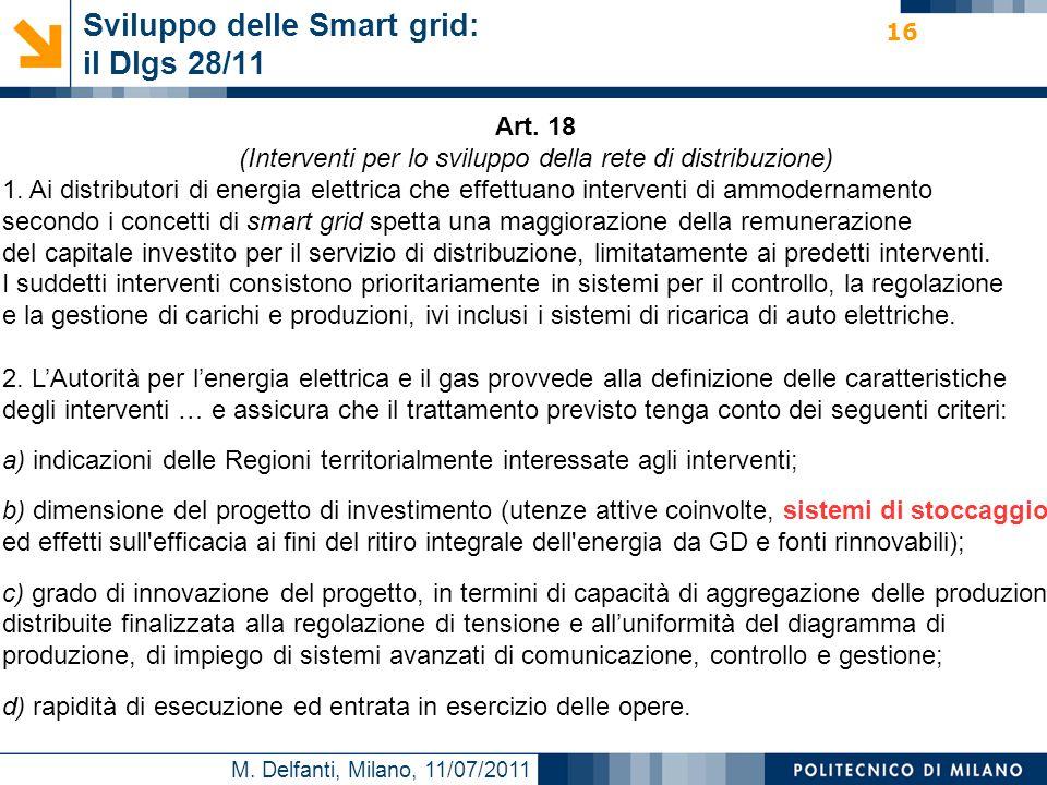 M. Delfanti, Milano, 11/07/2011 Sviluppo delle Smart grid: il Dlgs 28/11 16 Art. 18 (Interventi per lo sviluppo della rete di distribuzione) 1. Ai dis