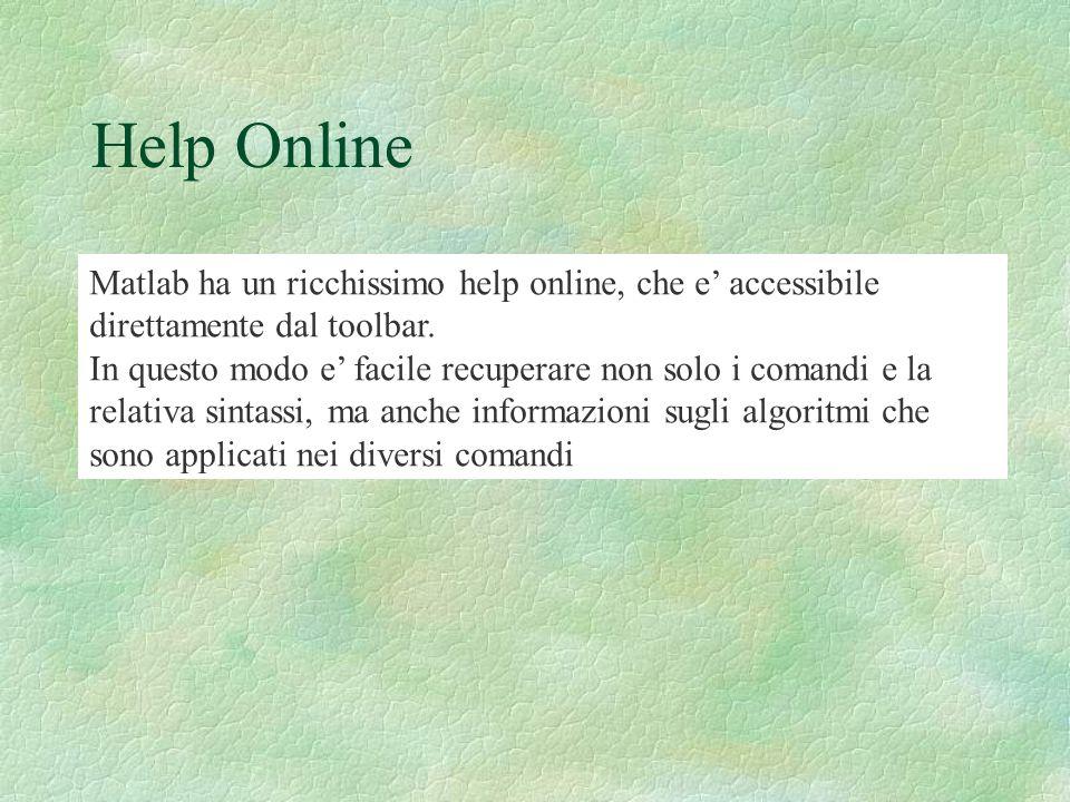Help online Spesso e pero piu veloce usare help direttamente dala finestra dei comandi.