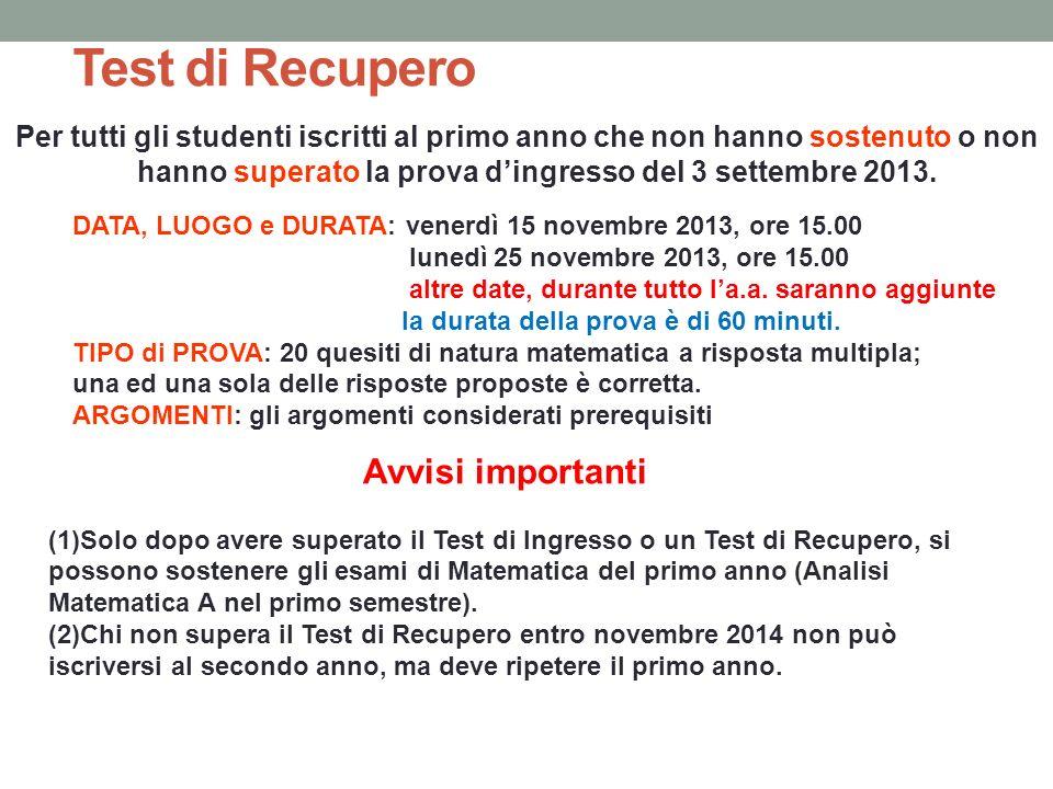 Test di Recupero Per tutti gli studenti iscritti al primo anno che non hanno sostenuto o non hanno superato la prova dingresso del 3 settembre 2013. D