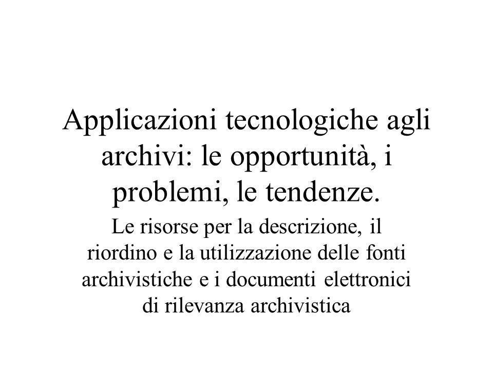 Applicazioni tecnologiche agli archivi: le opportunità, i problemi, le tendenze.