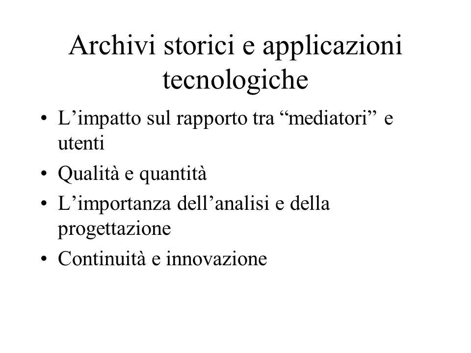 Archivi storici e applicazioni tecnologiche Limpatto sul rapporto tra mediatori e utenti Qualità e quantità Limportanza dellanalisi e della progettazione Continuità e innovazione