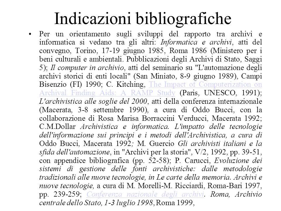 Indicazioni bibliografiche Per un orientamento sugli sviluppi del rapporto tra archivi e informatica si vedano tra gli altri: Informatica e archivi, atti del convegno, Torino, 17-19 giugno 1985, Roma 1986 (Ministero per i beni culturali e ambientali.