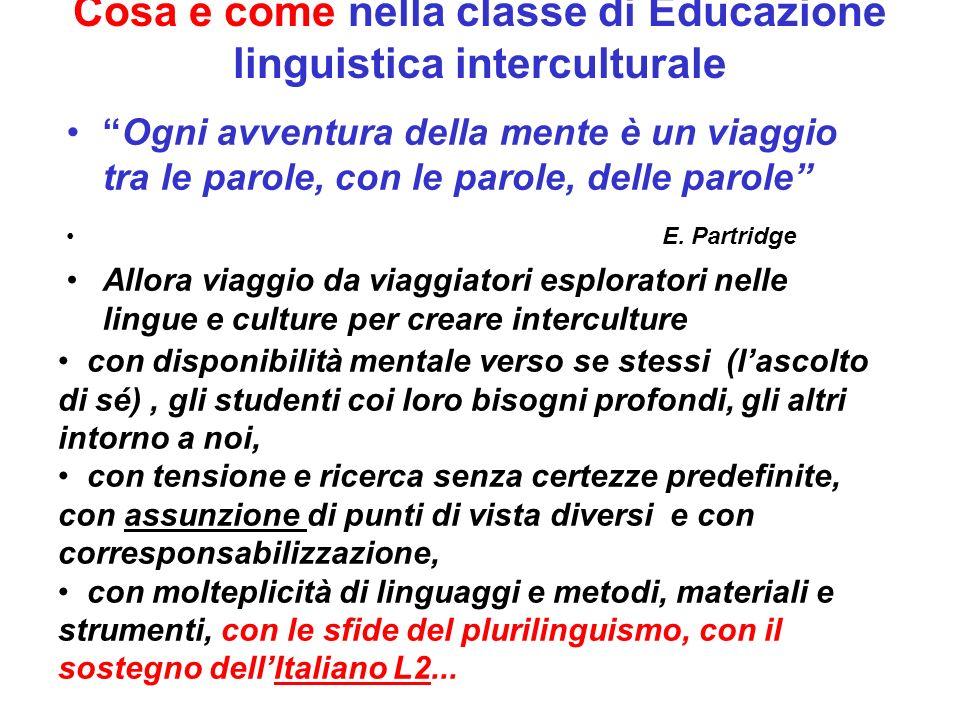 Cosa e come nella classe di Educazione linguistica interculturale Ogni avventura della mente è un viaggio tra le parole, con le parole, delle parole E