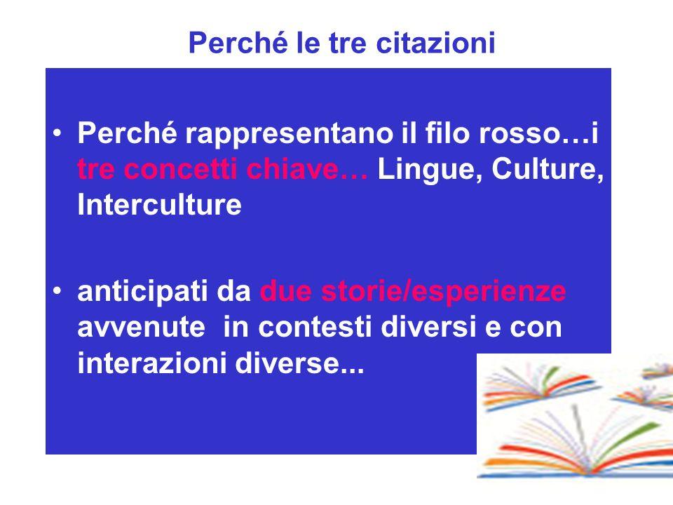 Perché le tre citazioni Perché rappresentano il filo rosso…i tre concetti chiave… Lingue, Culture, Interculture anticipati da due storie/esperienze av