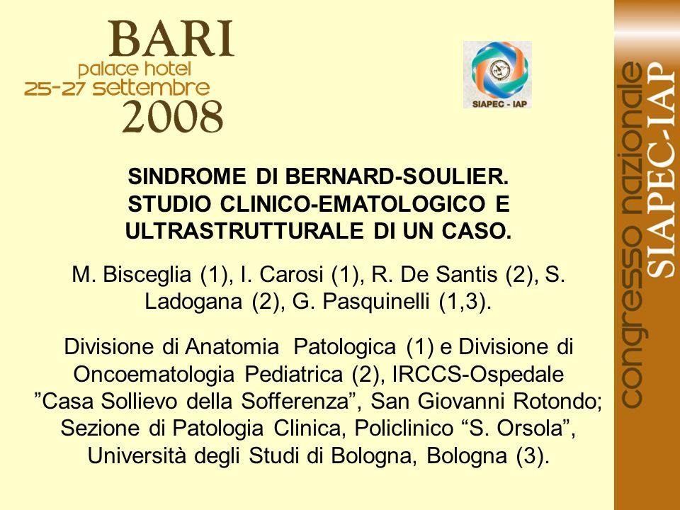SINDROME DI BERNARD-SOULIER. STUDIO CLINICO-EMATOLOGICO E ULTRASTRUTTURALE DI UN CASO. M. Bisceglia (1), I. Carosi (1), R. De Santis (2), S. Ladogana