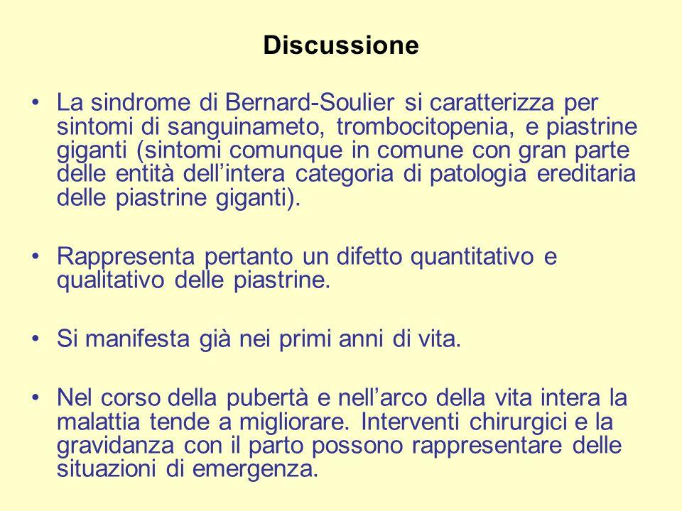 La sindrome di Bernard-Soulier si caratterizza per sintomi di sanguinameto, trombocitopenia, e piastrine giganti (sintomi comunque in comune con gran parte delle entità dellintera categoria di patologia ereditaria delle piastrine giganti).
