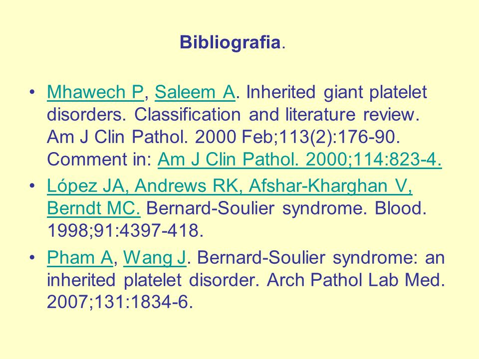 Mhawech P, Saleem A. Inherited giant platelet disorders. Classification and literature review. Am J Clin Pathol. 2000 Feb;113(2):176-90. Comment in: A