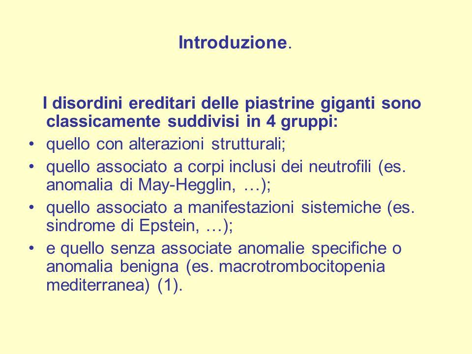 I disordini ereditari delle piastrine giganti sono classicamente suddivisi in 4 gruppi: quello con alterazioni strutturali; quello associato a corpi inclusi dei neutrofili (es.