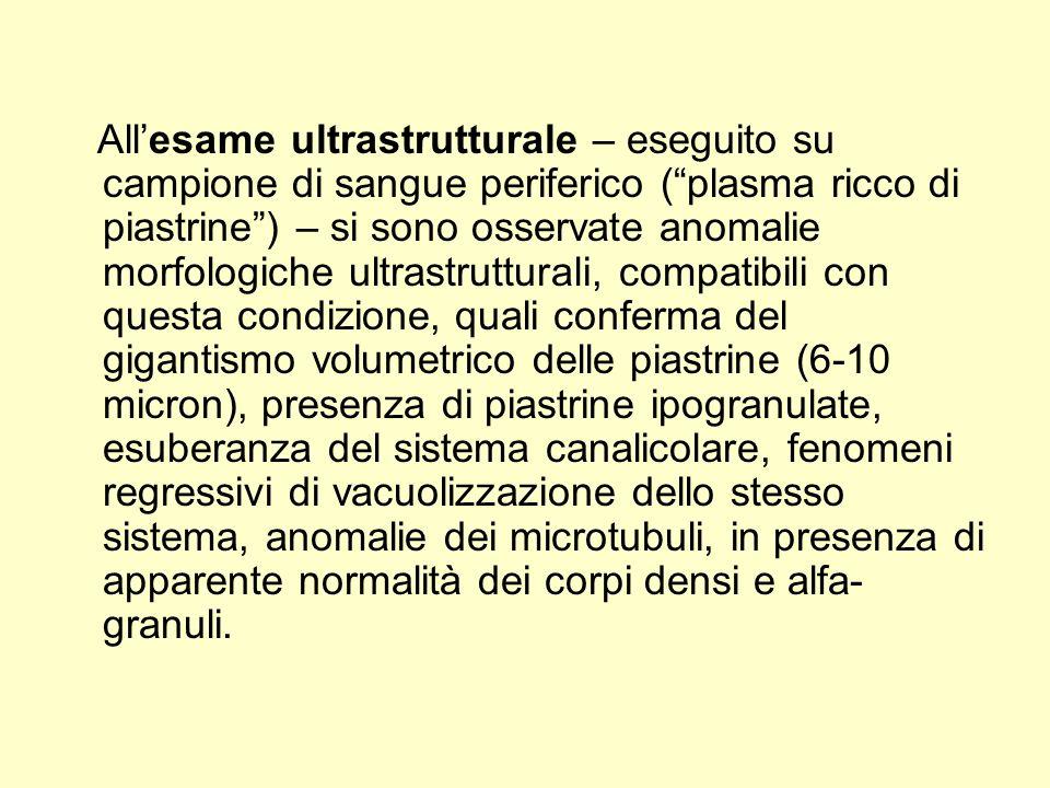 Allesame ultrastrutturale – eseguito su campione di sangue periferico (plasma ricco di piastrine) – si sono osservate anomalie morfologiche ultrastrut