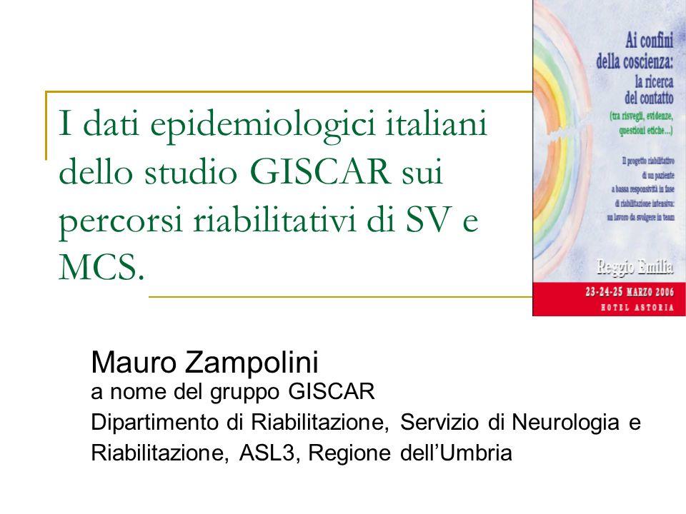 I dati epidemiologici italiani dello studio GISCAR sui percorsi riabilitativi di SV e MCS. Mauro Zampolini a nome del gruppo GISCAR Dipartimento di Ri