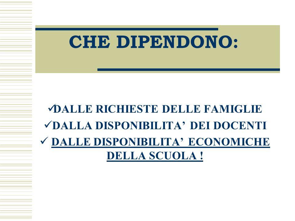 CHE DIPENDONO: DALLE RICHIESTE DELLE FAMIGLIE DALLA DISPONIBILITA DEI DOCENTI DALLE DISPONIBILITA ECONOMICHE DELLA SCUOLA !