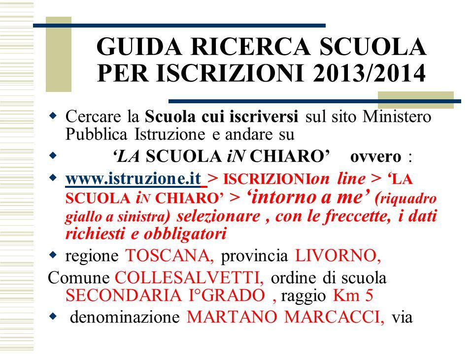 GUIDA RICERCA SCUOLA PER ISCRIZIONI 2013/2014 Cercare la Scuola cui iscriversi sul sito Ministero Pubblica Istruzione e andare su LA SCUOLA iN CHIARO