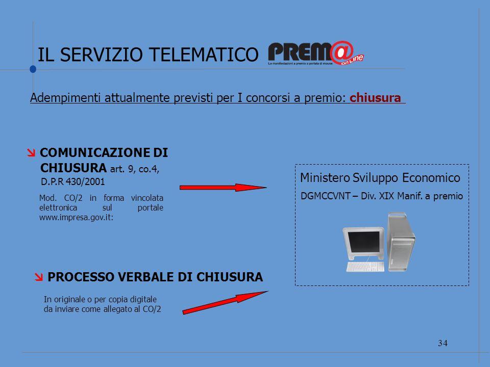 IL SERVIZIO TELEMATICO 35 PROCESSO VERBALE DI CHIUSURA Firmato digitalmente o se cartaceo, in copia digitale Adempimenti attualmente previsti per I concorsi a premio: procedimento di chiusura dei concorsi con comunicazioni inviate prima del 1.11.2008 e inviati tra il 26 marzo 2009 e il 20 giugno 2009.