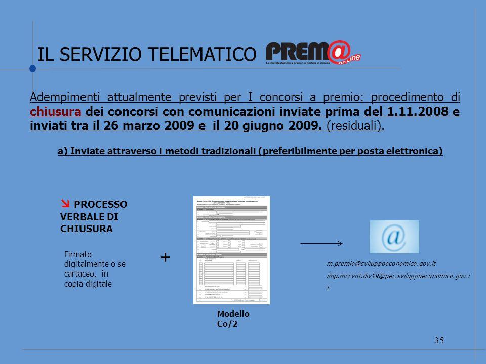 IL SERVIZIO TELEMATICO 36 PROCESSO VERBALE DI CHIUSURA Firmato digitalmente o se cartaceo, in copia digitale Adempimenti attualmente previsti per I concorsi a premio: procedimento di chiusura dei concorsi con comunicazioni inviate dopo il 1.11.2008.