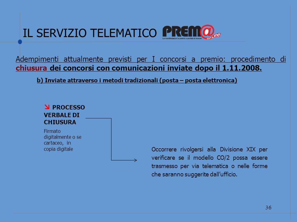 IL SERVIZIO TELEMATICO 37 PROCESSO VERBALE DI CHIUSURA Firmato digitalmente o se cartaceo, in copia digitale Adempimenti attualmente previsti per I concorsi a premio: procedimento di chiusura dei concorsi con comunicazioni inviate dopo il 1.11.2008.