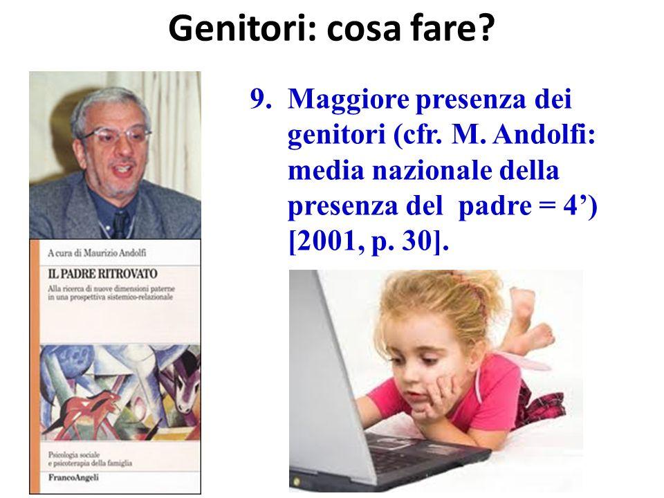 9.Maggiore presenza dei genitori (cfr. M. Andolfi: media nazionale della presenza del padre = 4) [2001, p. 30]. Genitori: cosa fare?