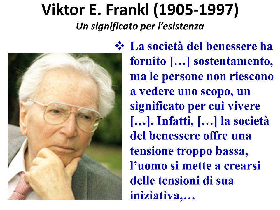 La società del benessere ha fornito […] sostentamento, ma le persone non riescono a vedere uno scopo, un significato per cui vivere […]. Infatti, […]