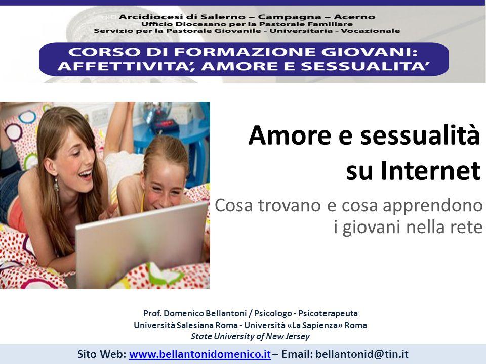 Amore e sessualità su Internet Cosa trovano e cosa apprendono i giovani nella rete Prof. Domenico Bellantoni / Psicologo - Psicoterapeuta Università S