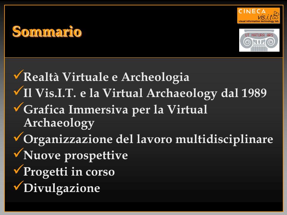 SommarioSommario Realtà Virtuale e Archeologia Il Vis.I.T. e la Virtual Archaeology dal 1989 Grafica Immersiva per la Virtual Archaeology Organizzazio