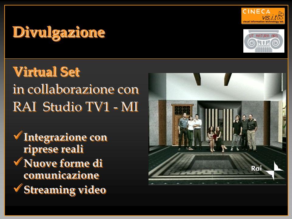 DivulgazioneDivulgazione Virtual Set in collaborazione con RAI Studio TV1 - MI Integrazione con riprese reali Nuove forme di comunicazione Streaming v