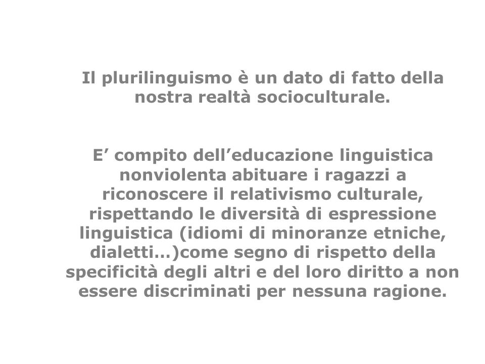 Il plurilinguismo è un dato di fatto della nostra realtà socioculturale. E compito delleducazione linguistica nonviolenta abituare i ragazzi a riconos