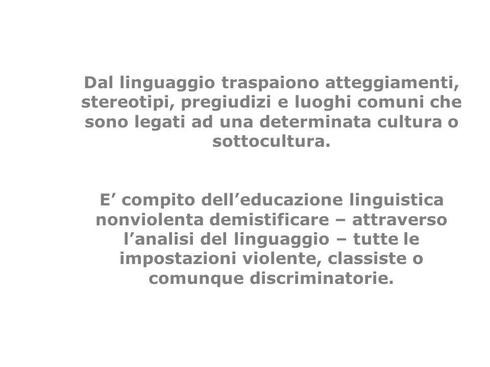 Dal linguaggio traspaiono atteggiamenti, stereotipi, pregiudizi e luoghi comuni che sono legati ad una determinata cultura o sottocultura. E compito d