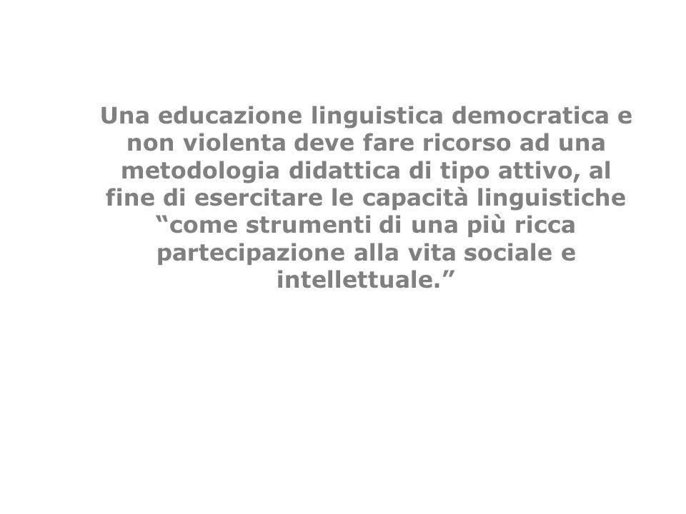 Una educazione linguistica democratica e non violenta deve fare ricorso ad una metodologia didattica di tipo attivo, al fine di esercitare le capacità