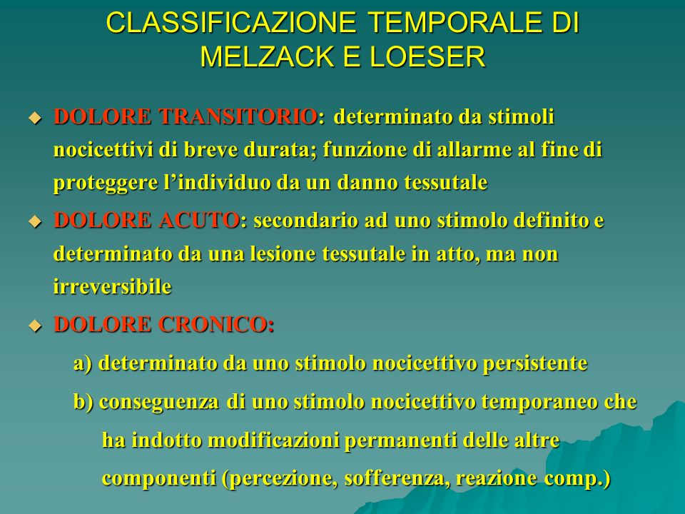 CLASSIFICAZIONE TEMPORALE DI MELZACK E LOESER DOLORE TRANSITORIO: determinato da stimoli nocicettivi di breve durata; funzione di allarme al fine di p